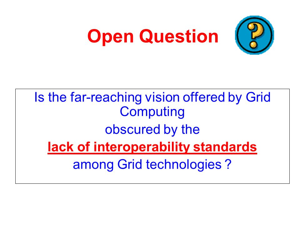 Open Question Is the far-reaching vision offered by Grid Computing