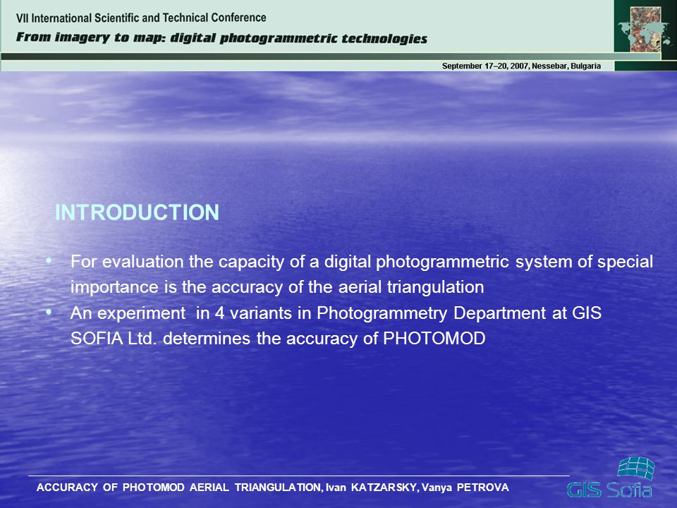 INTRODUCTION For evaluation the capacity of a digital photogrammetric system of special. importance is the accuracy of the aerial triangulation.