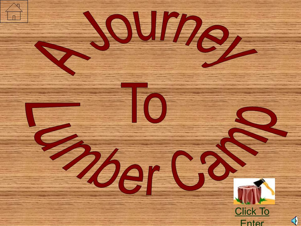 A Journey To Lumber Camp Click To Enter