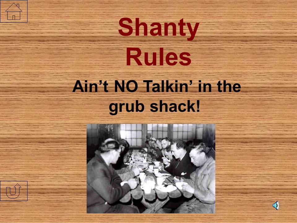 Ain't NO Talkin' in the grub shack!