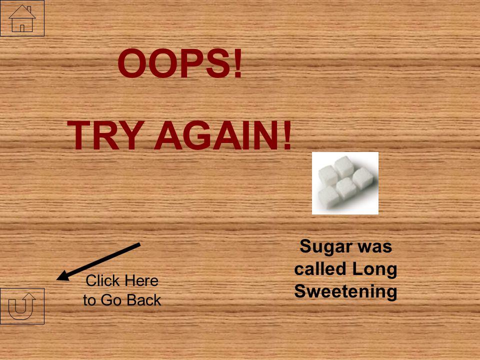 Sugar was called Long Sweetening