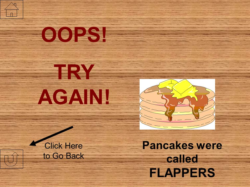 Pancakes were called FLAPPERS