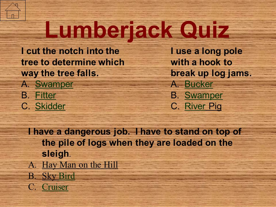 Lumberjack Quiz I cut the notch into the tree to determine which