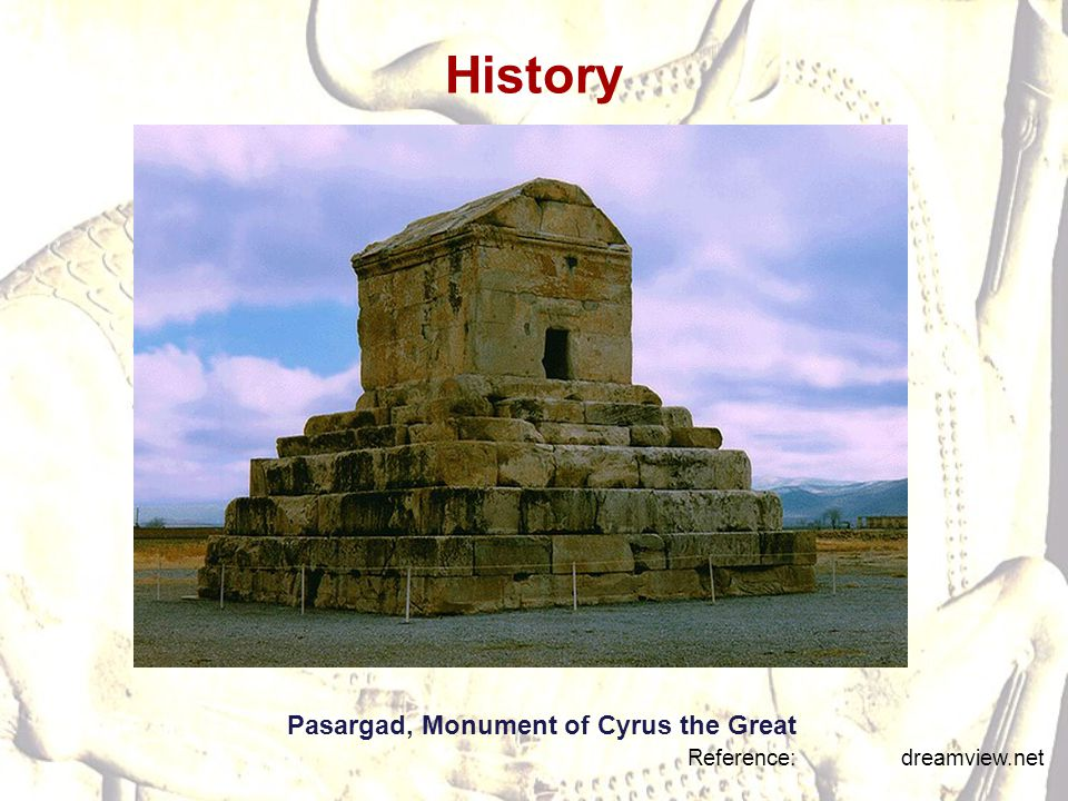 History Pasargad, Monument of Cyrus the Great Reference: dreamview.net