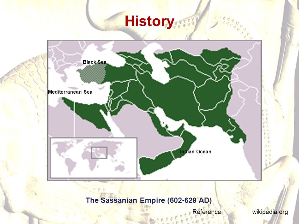 History The Sassanian Empire (602-629 AD) Reference: wikipedia.org