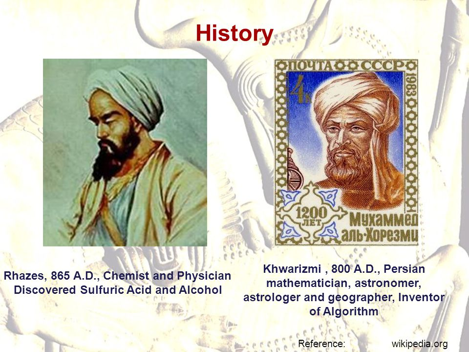 History Khwarizmi , 800 A.D., Persian mathematician, astronomer, astrologer and geographer, Inventor of Algorithm.