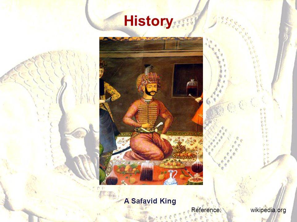History A Safavid King Reference: wikipedia.org