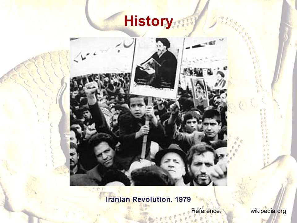 History Iranian Revolution, 1979 Reference: wikipedia.org