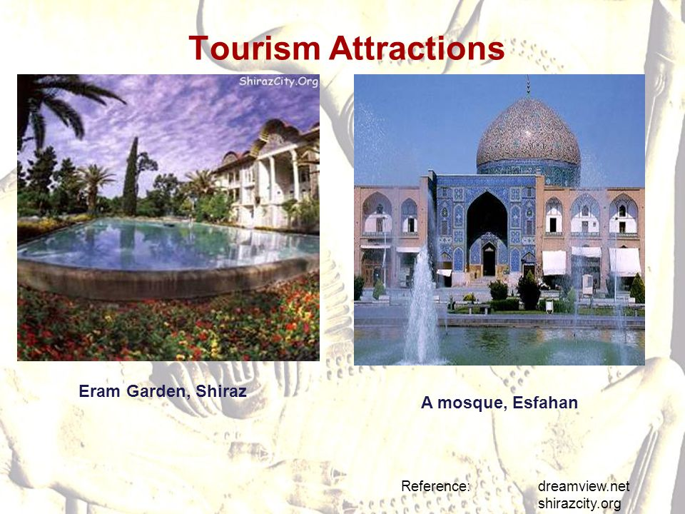 Tourism Attractions Eram Garden, Shiraz A mosque, Esfahan
