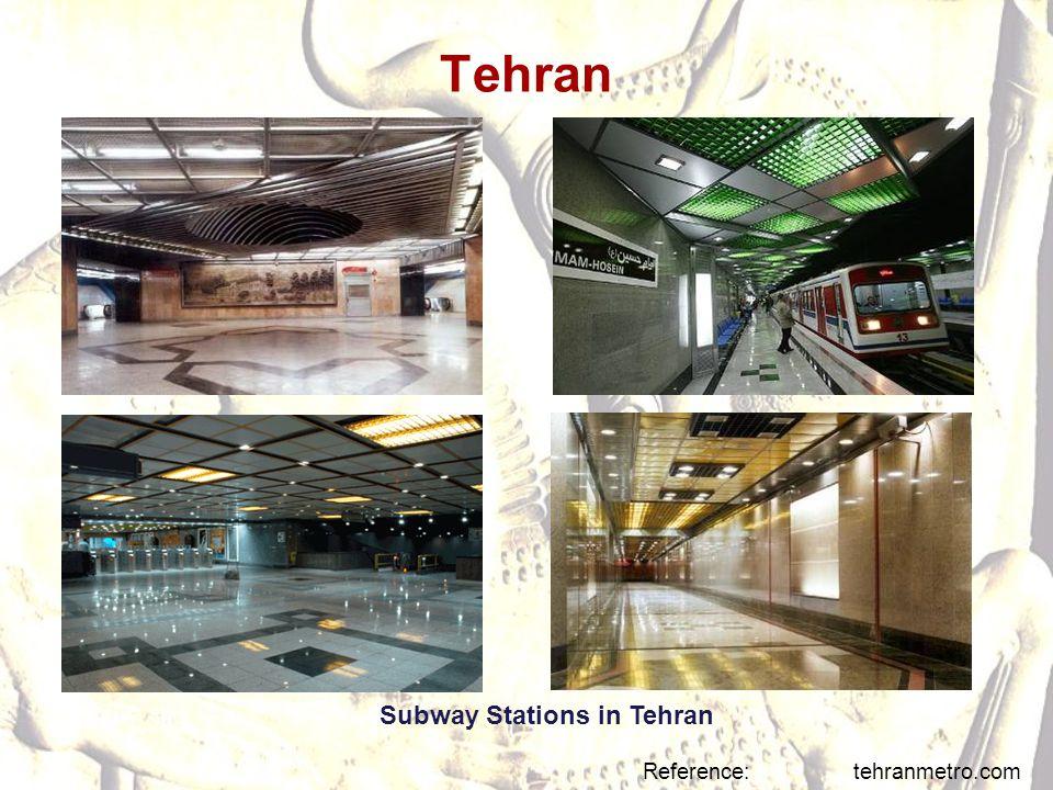 Tehran Subway Stations in Tehran Reference: tehranmetro.com