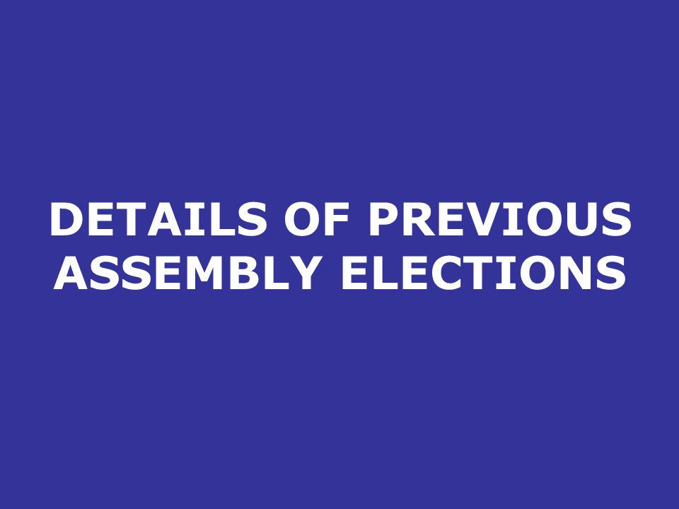 DETAILS OF PREVIOUS ASSEMBLY ELECTIONS