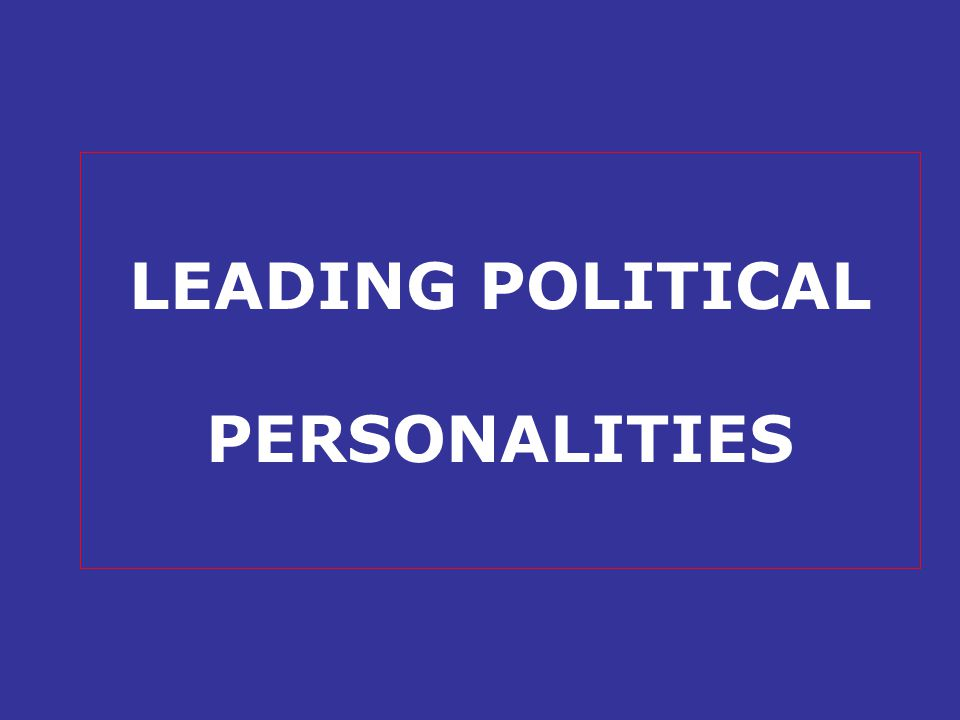 LEADING POLITICAL PERSONALITIES
