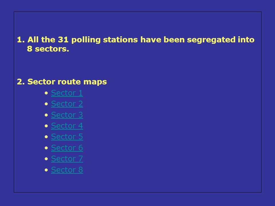 1. All the 31 polling stations have been segregated into 8 sectors.