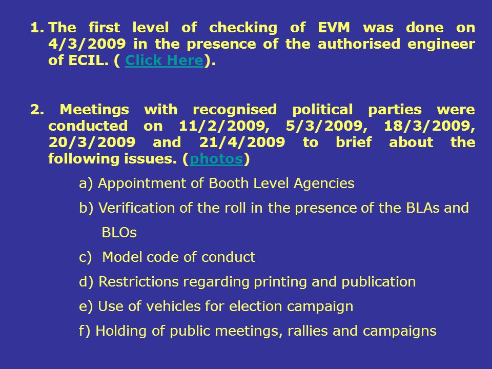 The first level of checking of EVM was done on 4/3/2009 in the presence of the authorised engineer of ECIL. ( Click Here).