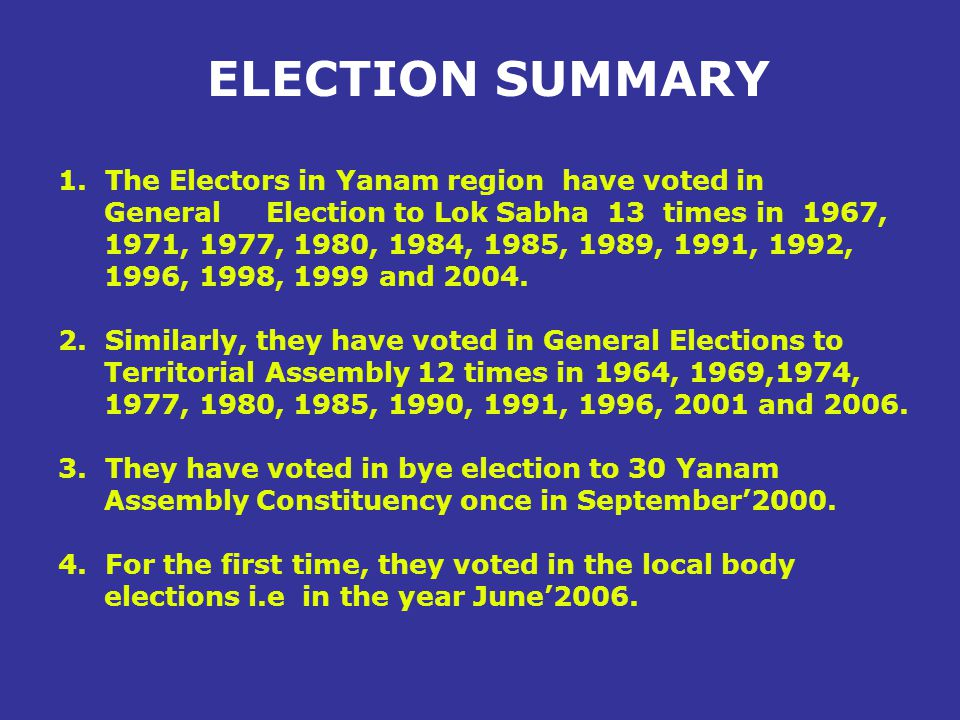 ELECTION SUMMARY 1. The Electors in Yanam region have voted in