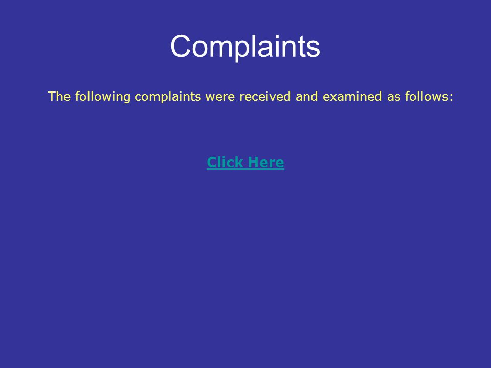 Complaints The following complaints were received and examined as follows: Click Here