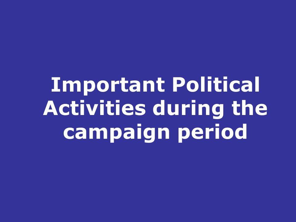 Important Political Activities during the campaign period