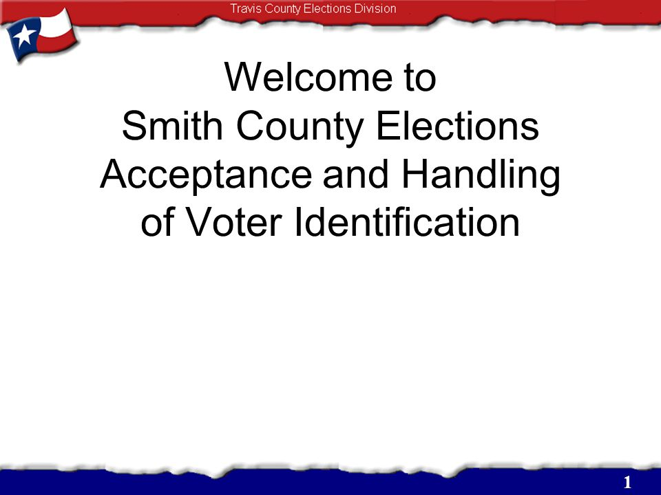 Welcome to Smith County Elections Acceptance and Handling of Voter Identification