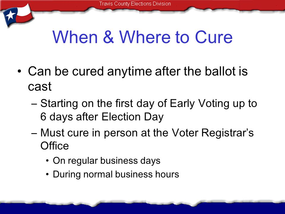 When & Where to Cure Can be cured anytime after the ballot is cast