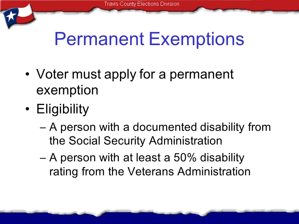 Permanent Exemptions Voter must apply for a permanent exemption