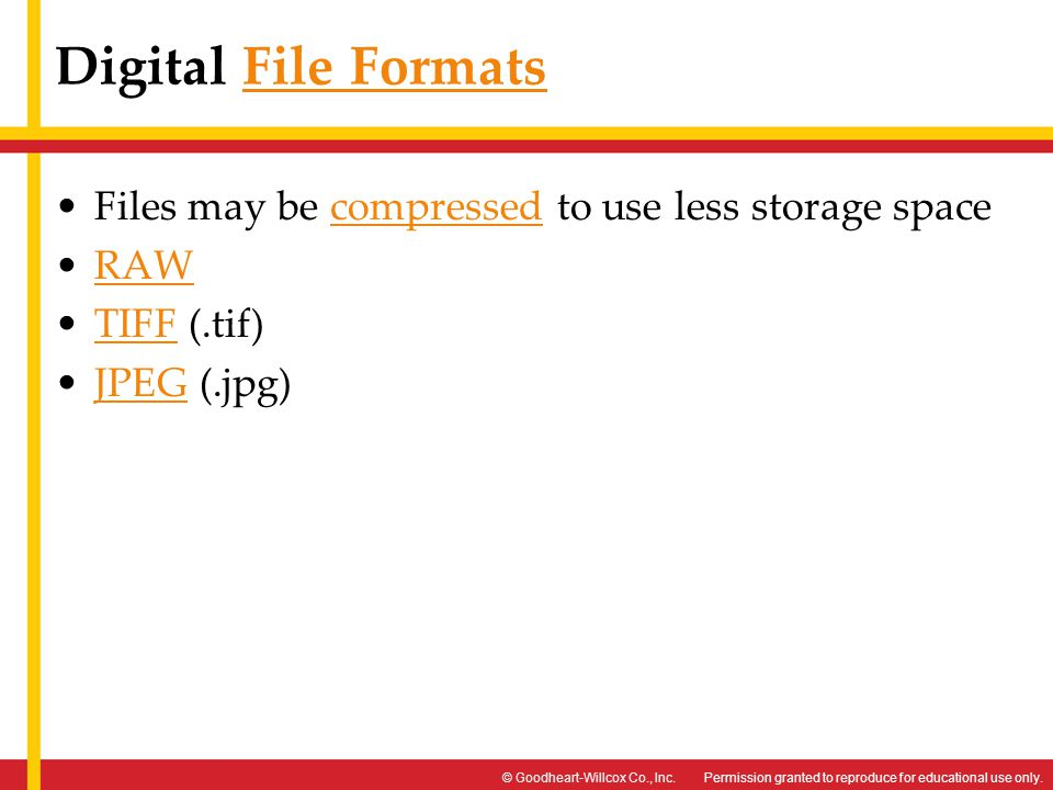 Digital File Formats Files may be compressed to use less storage space
