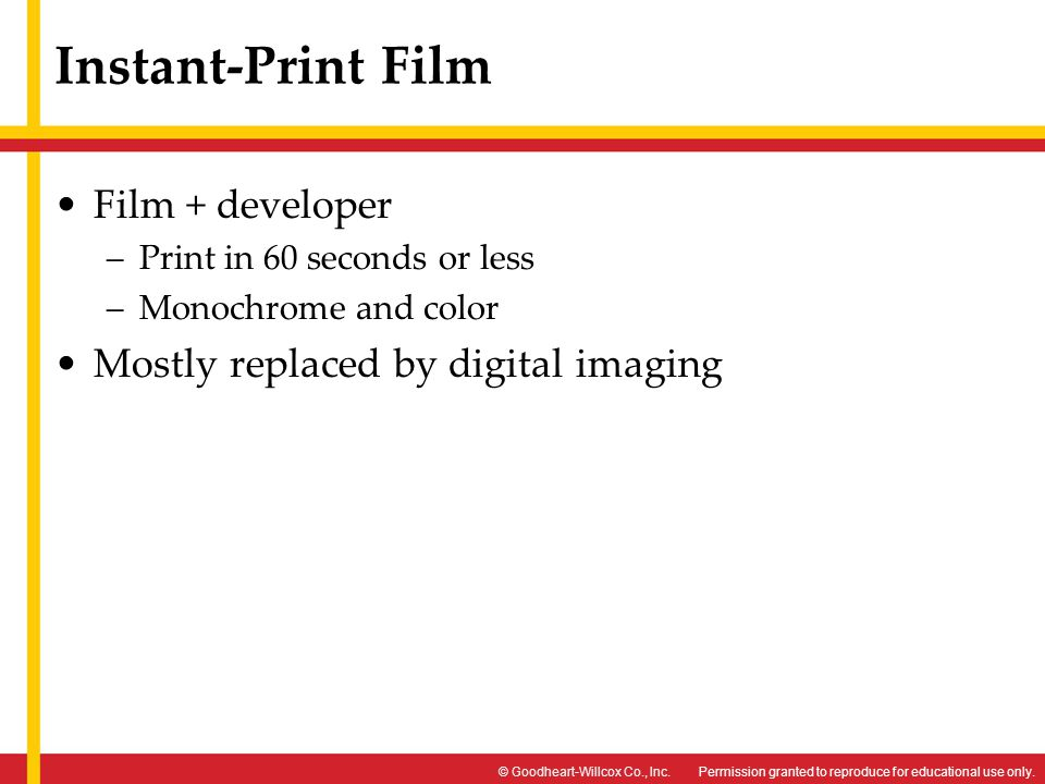 Instant-Print Film Film + developer Mostly replaced by digital imaging