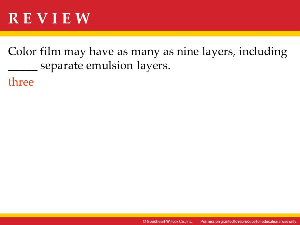 Color film may have as many as nine layers, including _____ separate emulsion layers. three