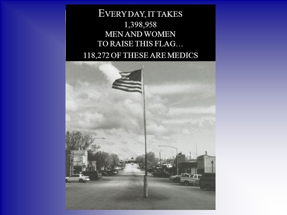 EVERY DAY, IT TAKES 1,398,958 MEN AND WOMEN TO RAISE THIS FLAG…