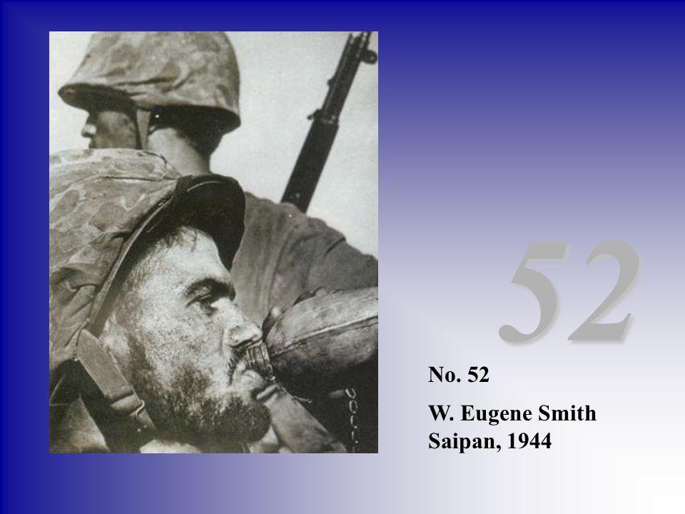 52 No. 52 W. Eugene Smith Saipan, 1944