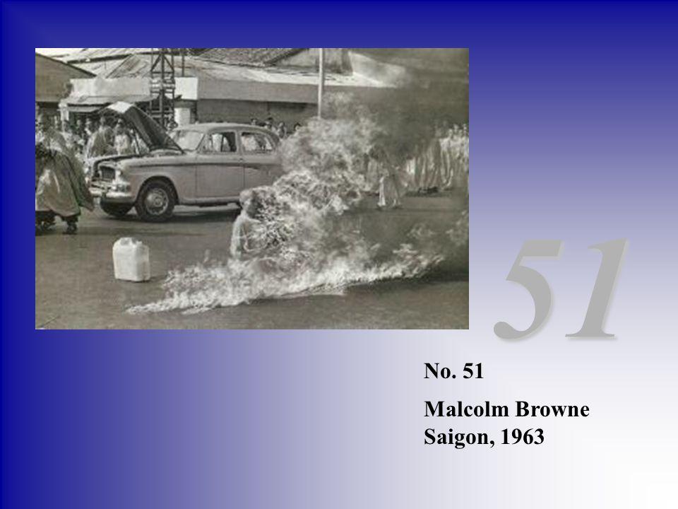 51 No. 51 Malcolm Browne Saigon, 1963