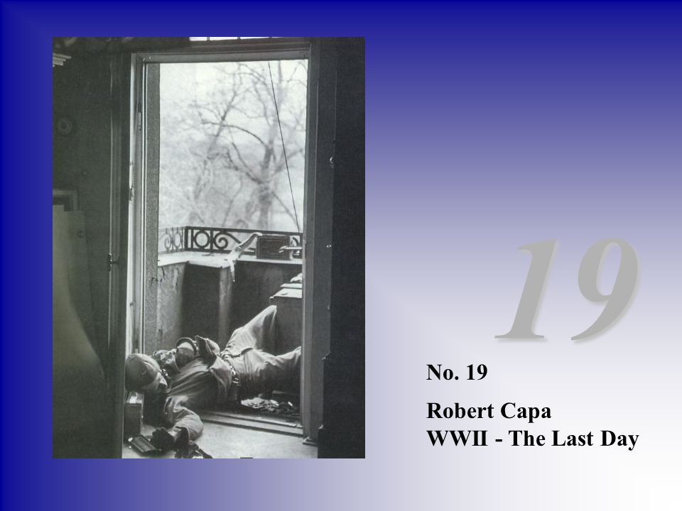 19 No. 19 Robert Capa WWII - The Last Day