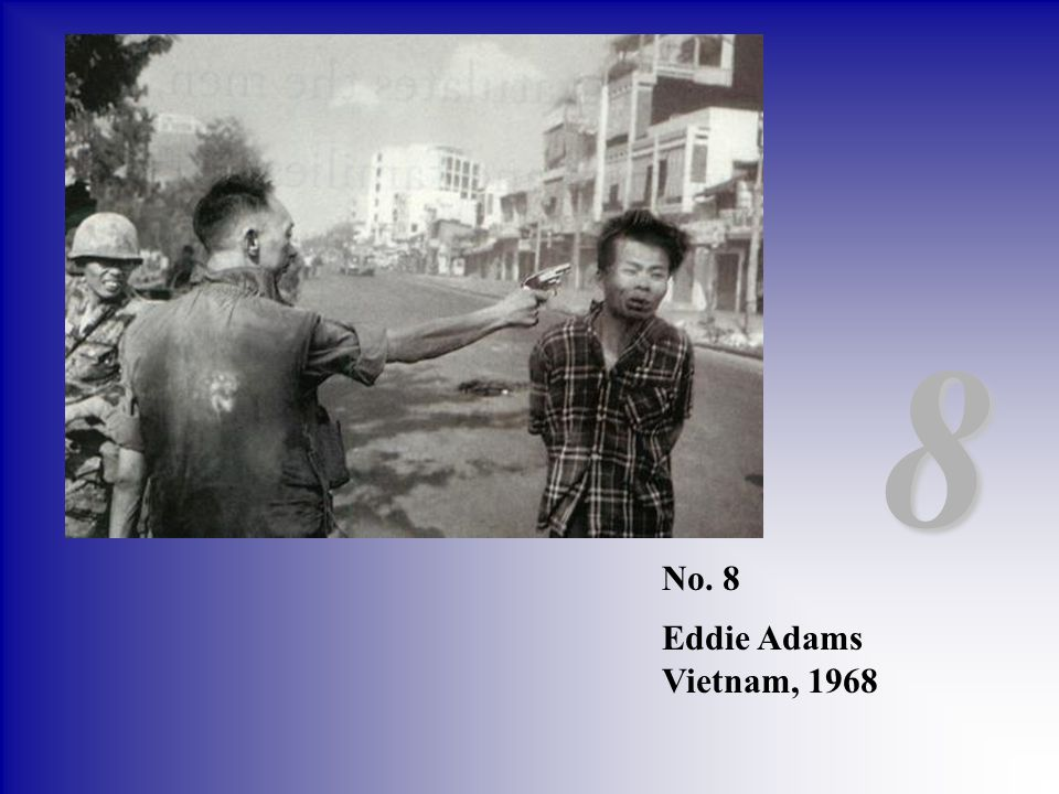 8 No. 8 Eddie Adams Vietnam, 1968