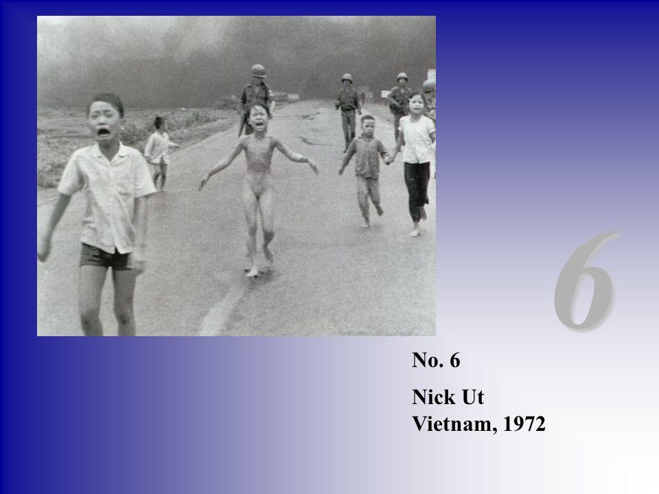 6 No. 6 Nick Ut Vietnam, 1972