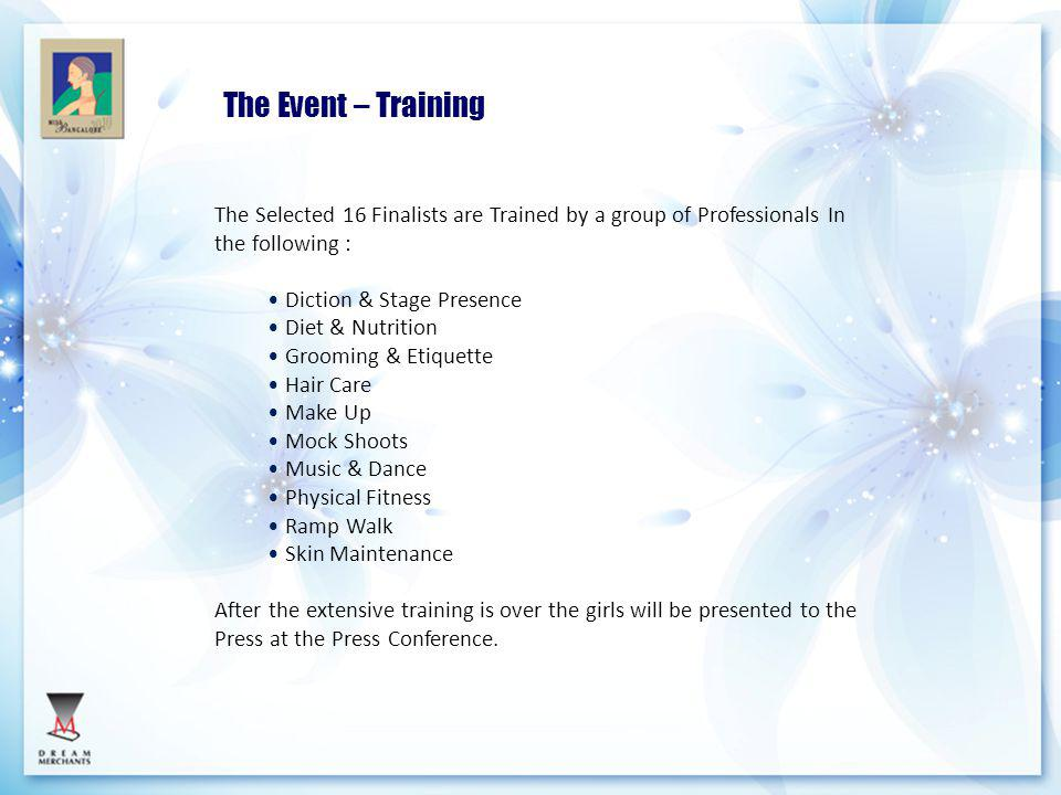 The Event – Training The Selected 16 Finalists are Trained by a group of Professionals In the following :