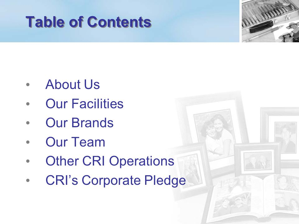 Table of Contents About Us Our Facilities Our Brands Our Team