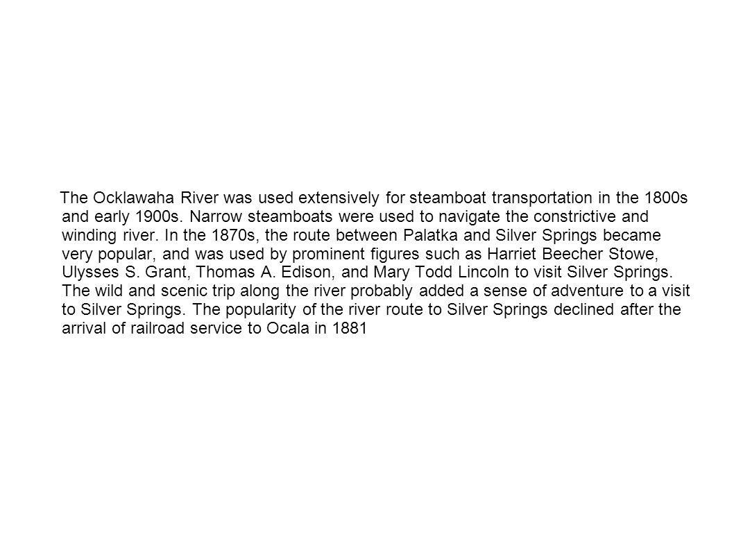 The Ocklawaha River was used extensively for steamboat transportation in the 1800s and early 1900s.