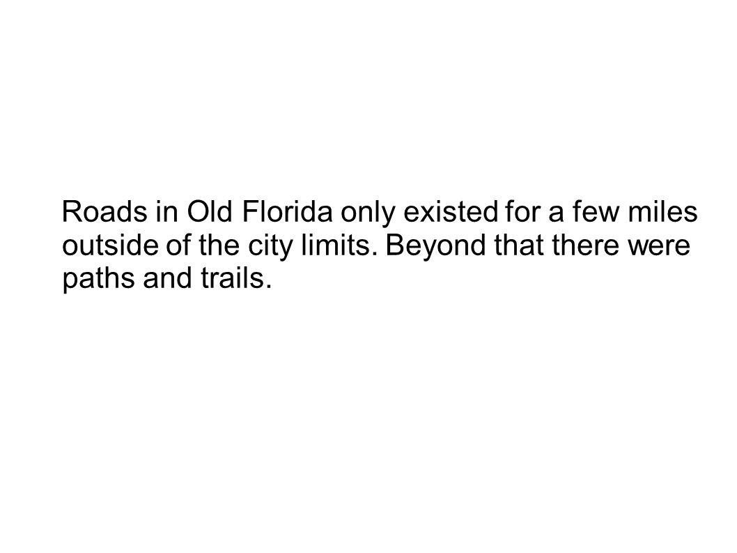 Roads in Old Florida only existed for a few miles outside of the city limits.