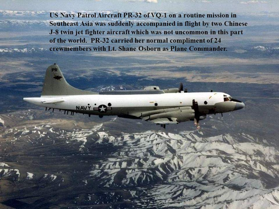 US Navy Patrol Aircraft PR-32 of VQ-1 on a routine mission in Southeast Asia was suddenly accompanied in flight by two Chinese J-8 twin jet fighter aircraft which was not uncommon in this part of the world.