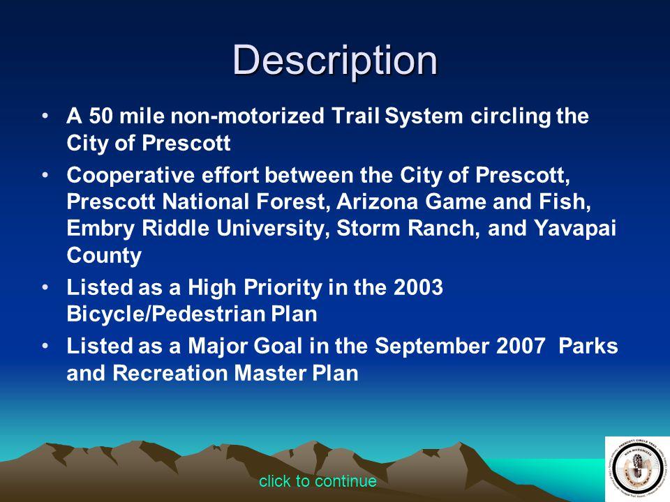 Description A 50 mile non-motorized Trail System circling the City of Prescott.