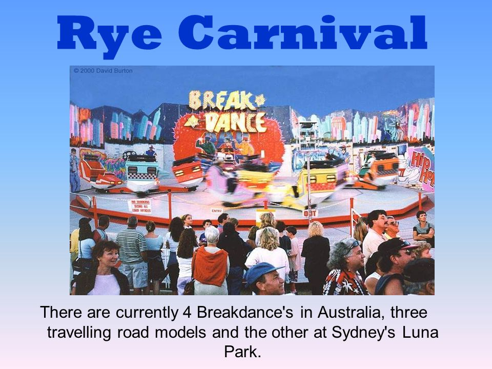 Rye Carnival There are currently 4 Breakdance s in Australia, three travelling road models and the other at Sydney s Luna Park.