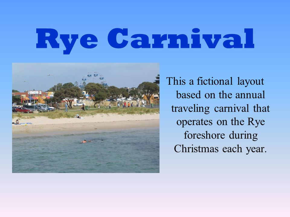 Rye Carnival This a fictional layout based on the annual traveling carnival that operates on the Rye foreshore during Christmas each year.