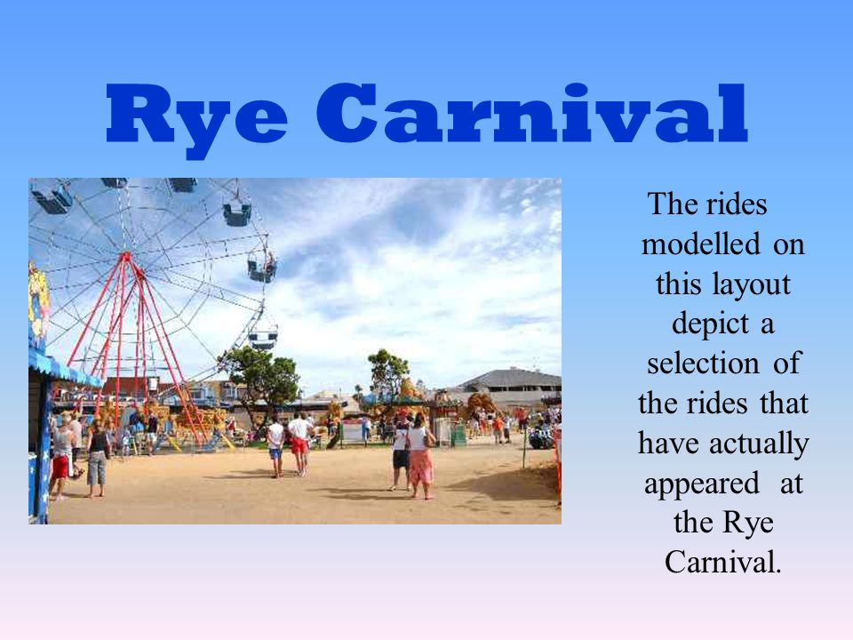Rye Carnival The rides modelled on this layout depict a selection of the rides that have actually appeared at the Rye Carnival.