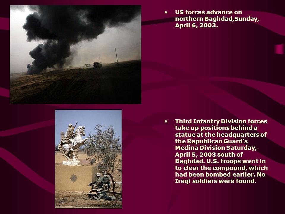 US forces advance on northern Baghdad,Sunday, April 6, 2003.