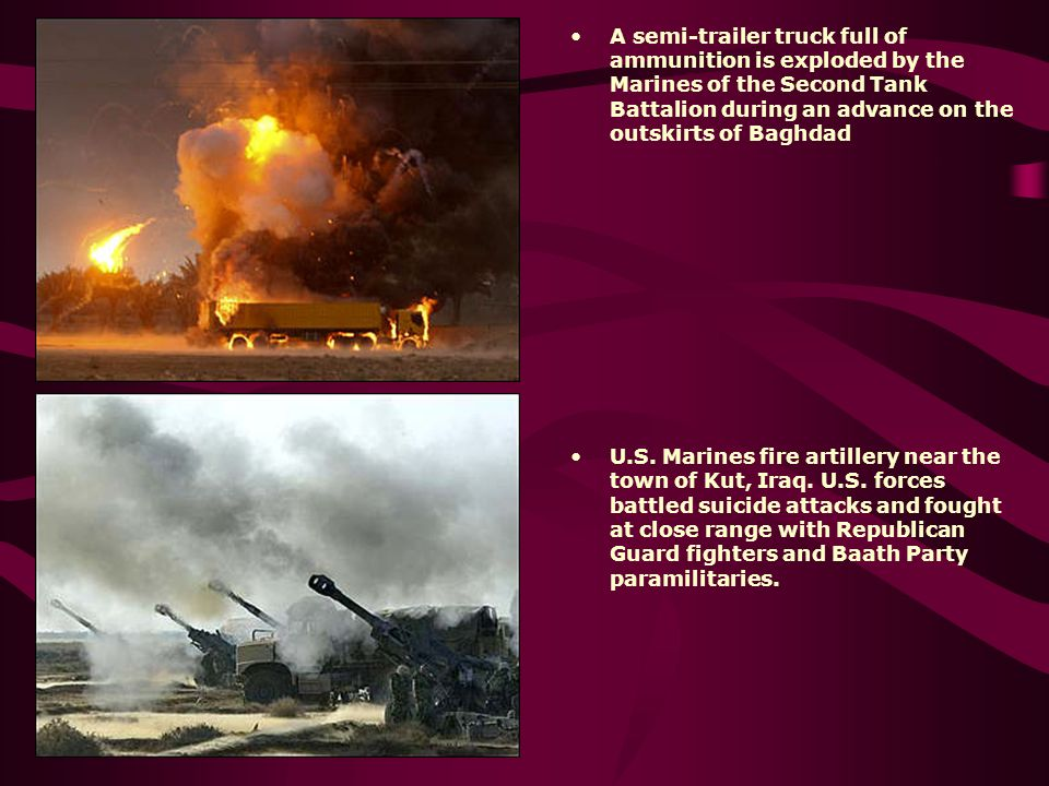 A semi-trailer truck full of ammunition is exploded by the Marines of the Second Tank Battalion during an advance on the outskirts of Baghdad