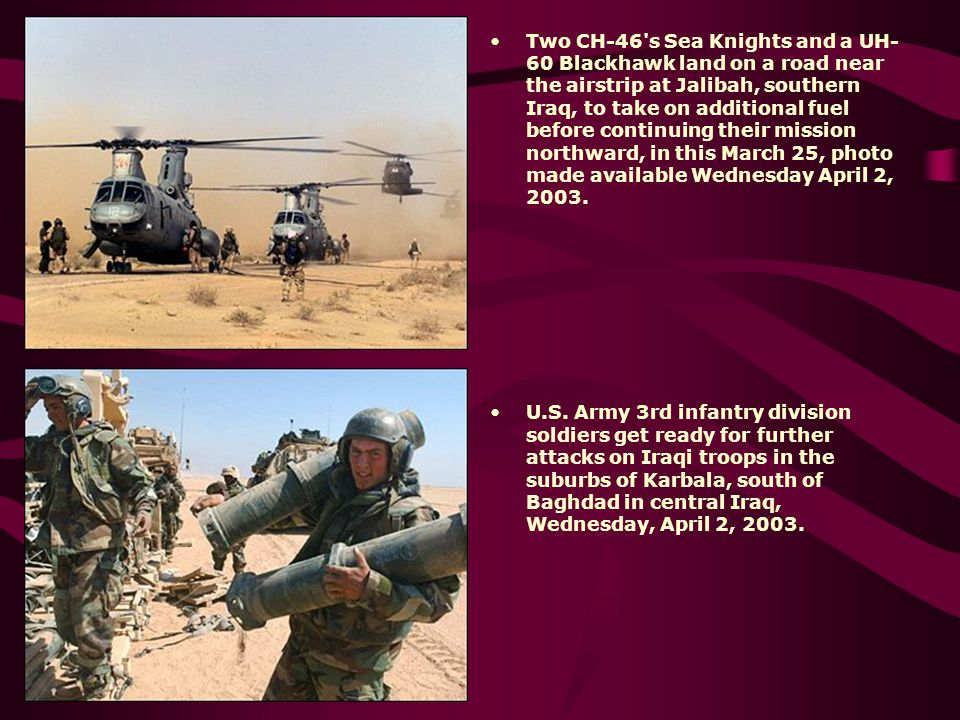 Two CH-46 s Sea Knights and a UH-60 Blackhawk land on a road near the airstrip at Jalibah, southern Iraq, to take on additional fuel before continuing their mission northward, in this March 25, photo made available Wednesday April 2, 2003.