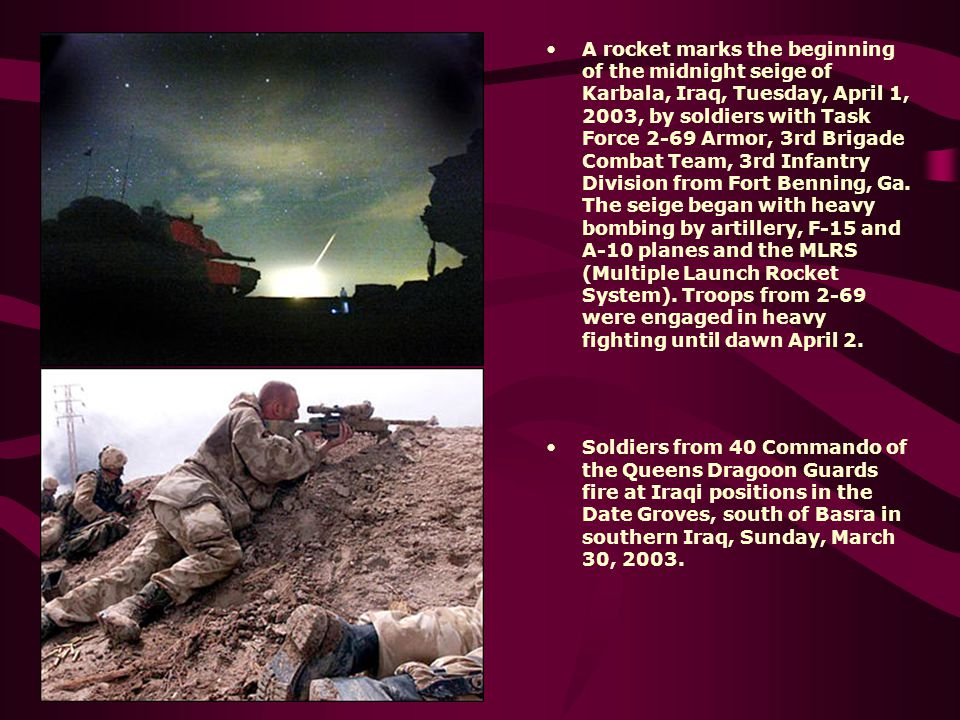 A rocket marks the beginning of the midnight seige of Karbala, Iraq, Tuesday, April 1, 2003, by soldiers with Task Force 2-69 Armor, 3rd Brigade Combat Team, 3rd Infantry Division from Fort Benning, Ga. The seige began with heavy bombing by artillery, F-15 and A-10 planes and the MLRS (Multiple Launch Rocket System). Troops from 2-69 were engaged in heavy fighting until dawn April 2.