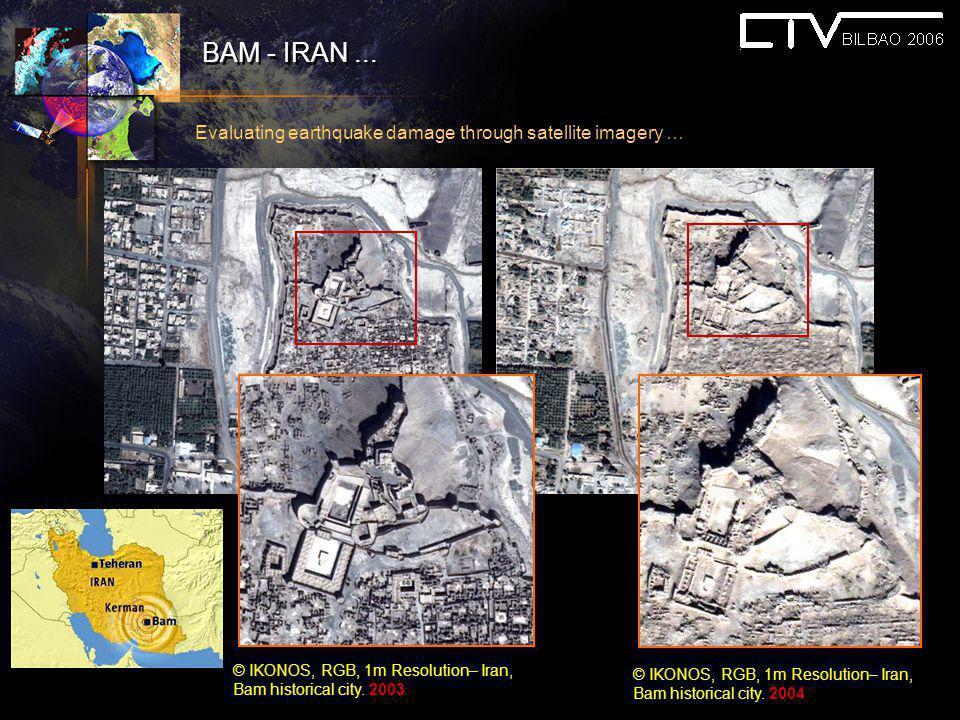BAM - IRAN ... Evaluating earthquake damage through satellite imagery … © IKONOS, RGB, 1m Resolution– Iran, Bam historical city. 2003.