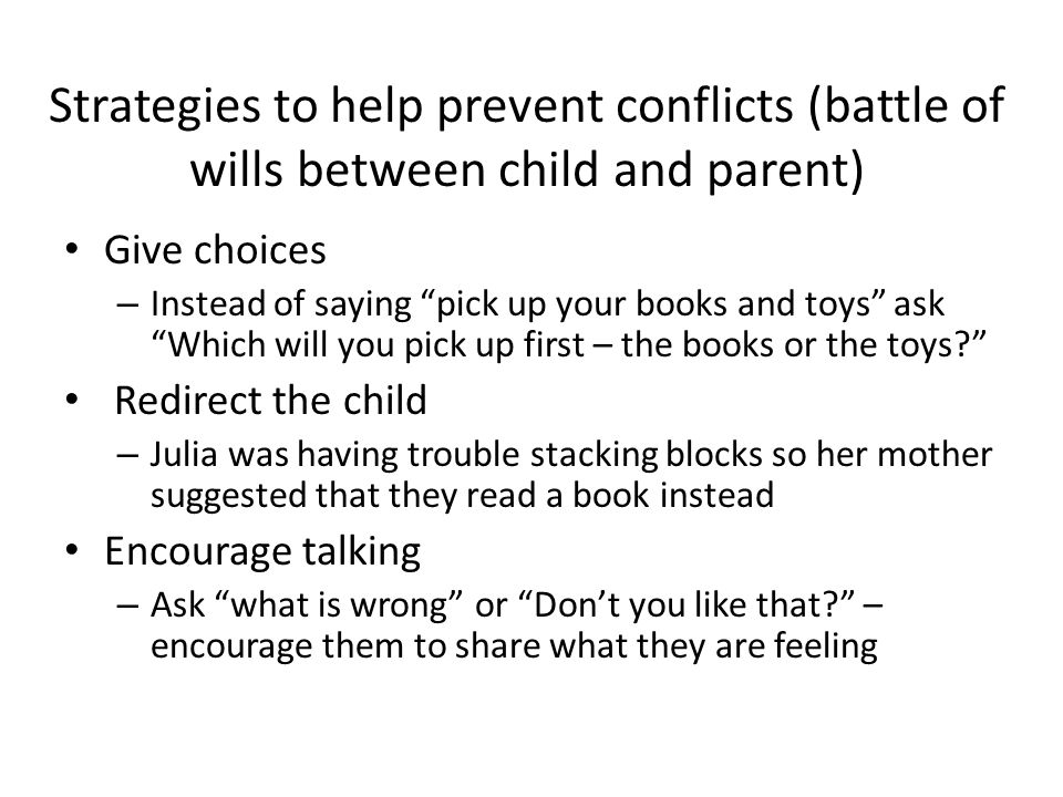 Strategies to help prevent conflicts (battle of wills between child and parent)