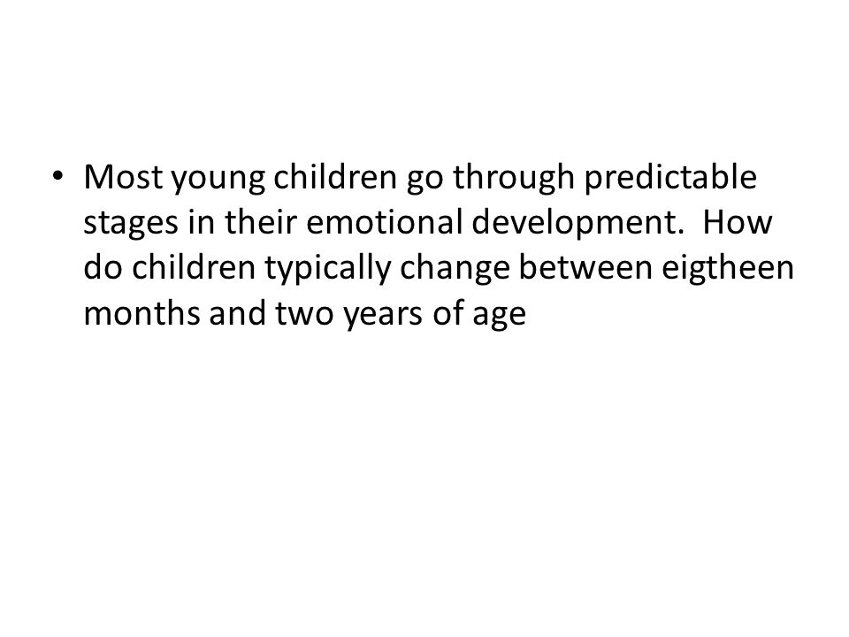 Most young children go through predictable stages in their emotional development.