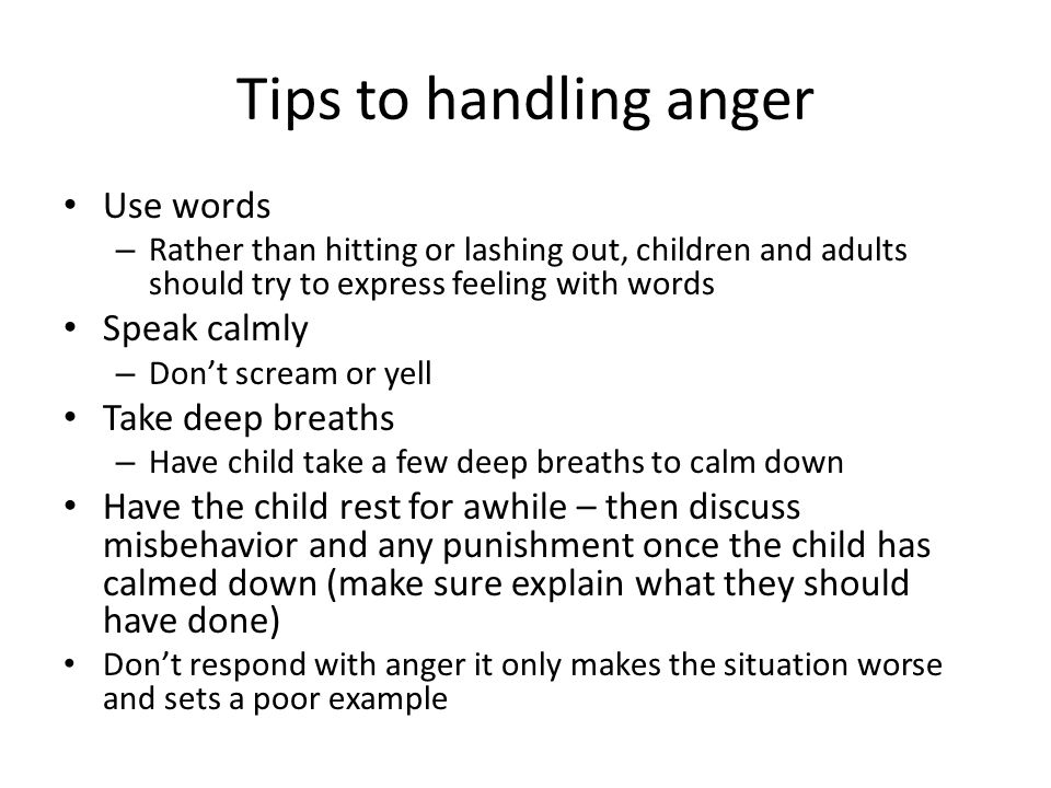 Tips to handling anger Use words Speak calmly Take deep breaths